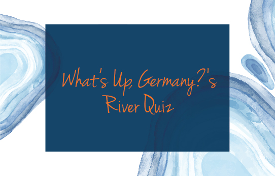 <em>What&#8217;s Up, Germany?</em>&#8216;s River Quiz