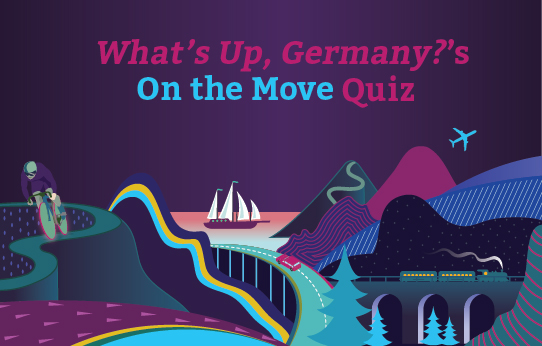 What's Up, Germany?'s On the Move Quiz